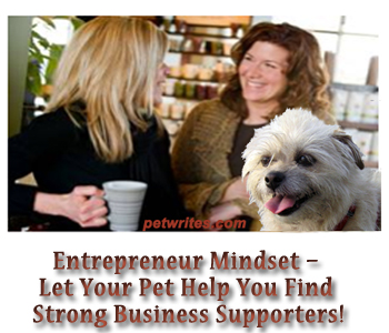 Entrepreneur Mindset, Let Pet Help Find Business Supporters
