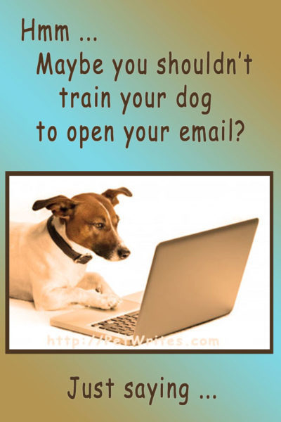 Maybe You Shouldn't Train Your Dog to Open Your Email